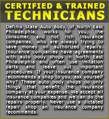 Definis State Auto Body, of North East Philadelphia, works for you, the consumer, and not rich insurance companies, who are always trying to save money on authorized repairs. Insurance companies have agreements with auto body shops in North East Philadelphia and often use imitation parts and leave out important procedures. If your insurance company recommends a shop to you, ask yourself why? These auto body shops do only things that benefit the insurance company at your expense. We accept all insurance companies and we can do the repairs properly. Never use a dictated repair shop an insurance company recommends.